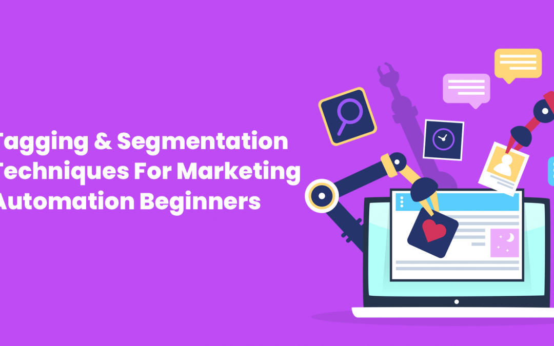 3 Tagging & Segmentation Techniques For Marketing Automation Beginners