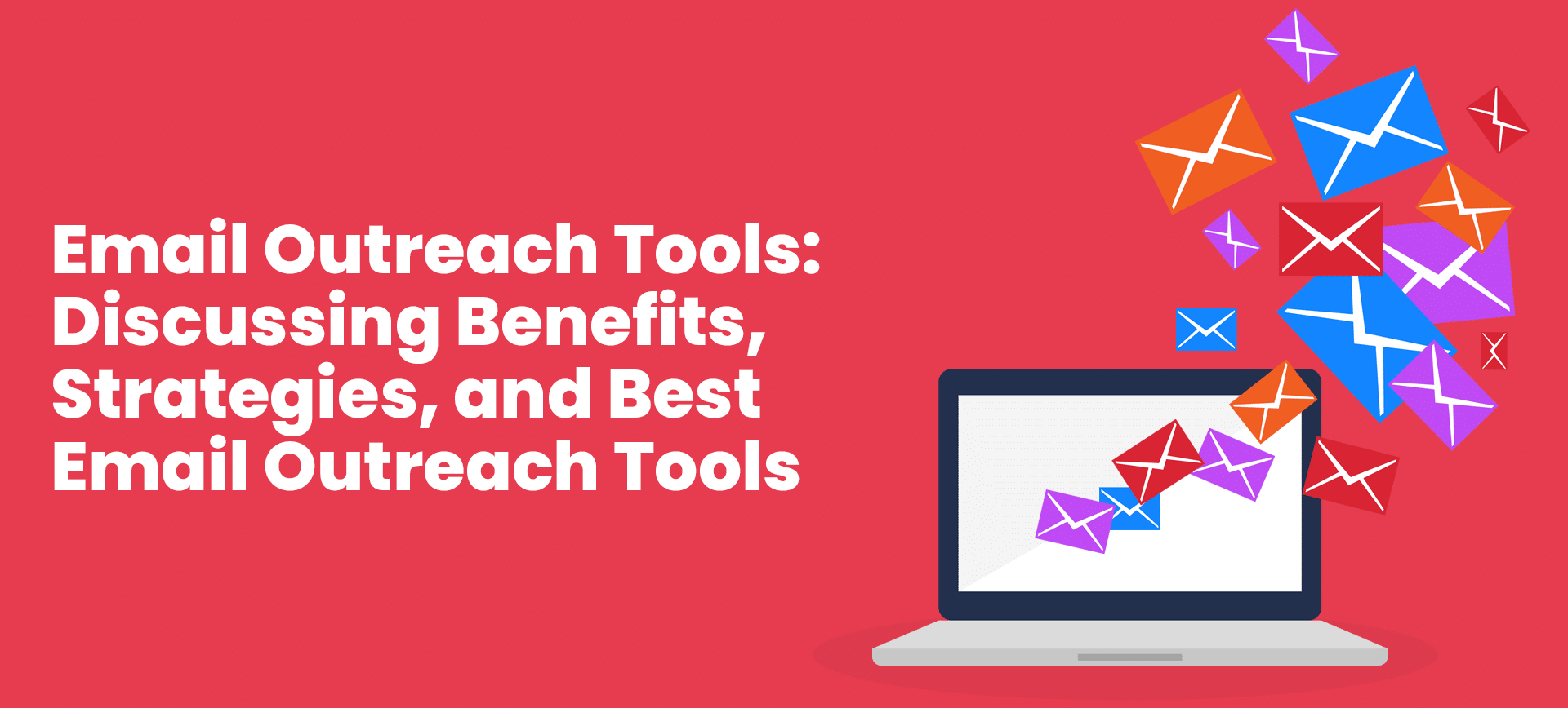 Email Outreach Tools: Discussing Benefits, Strategies, and Best Email Outreach Tools