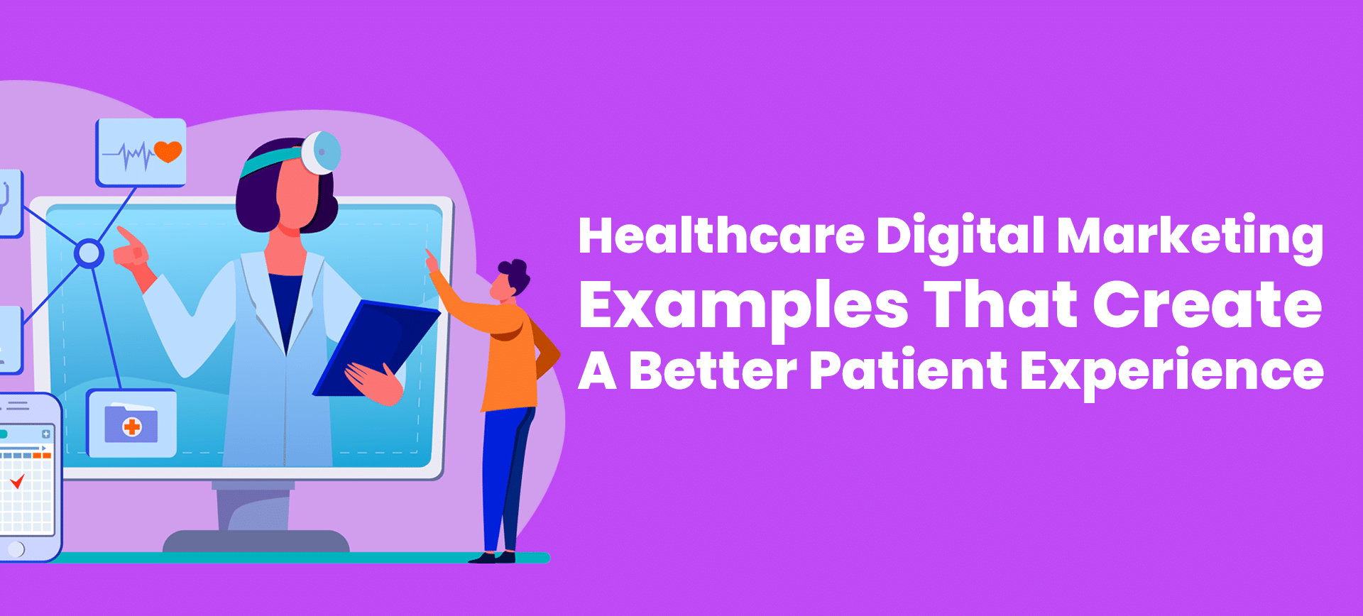 Healthcare Digital Marketing Examples That Create A Better Patient Experience