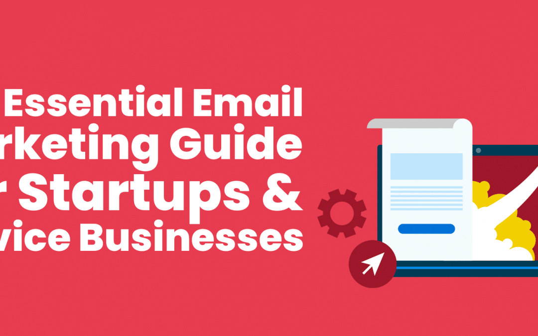 The Essential Email Marketing Guide For Startups & Service Businesses