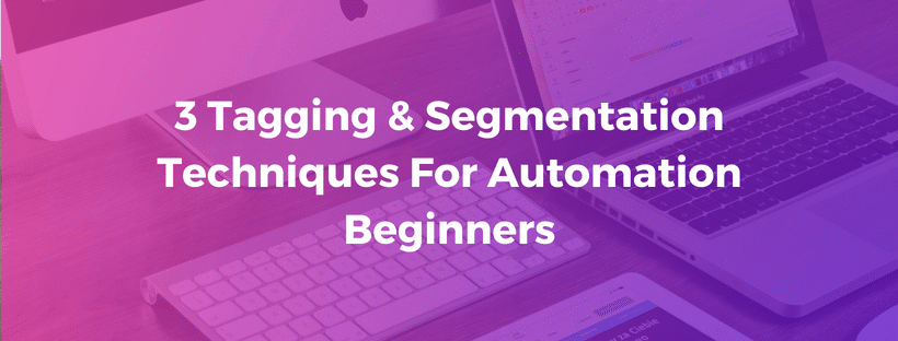 3 Tagging & Segmentation Techniques For Automation Beginners