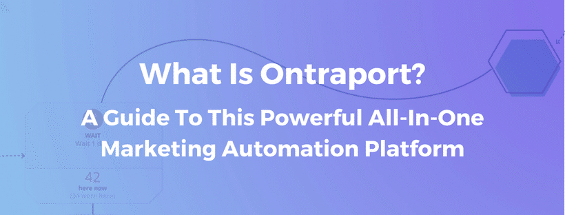What Is Ontraport? An Overview Of This Powerful All-In-One Marketing Automation Platform