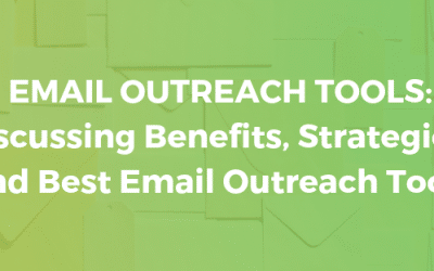 Email Outreach Tools: Discussing Benefits, Strategies and Best Email Outreach Tools
