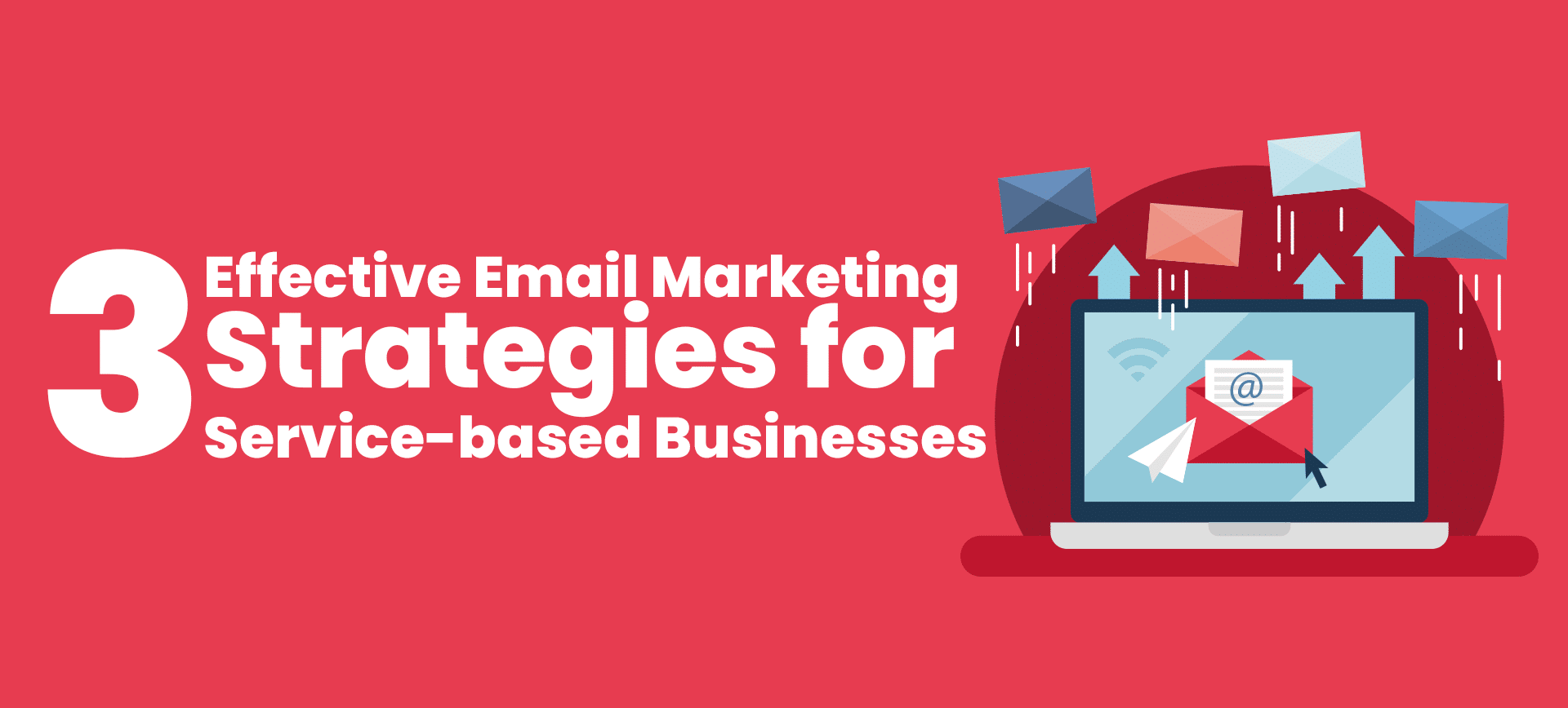 3 Effective Email Marketing Strategies for Service-based Businesses