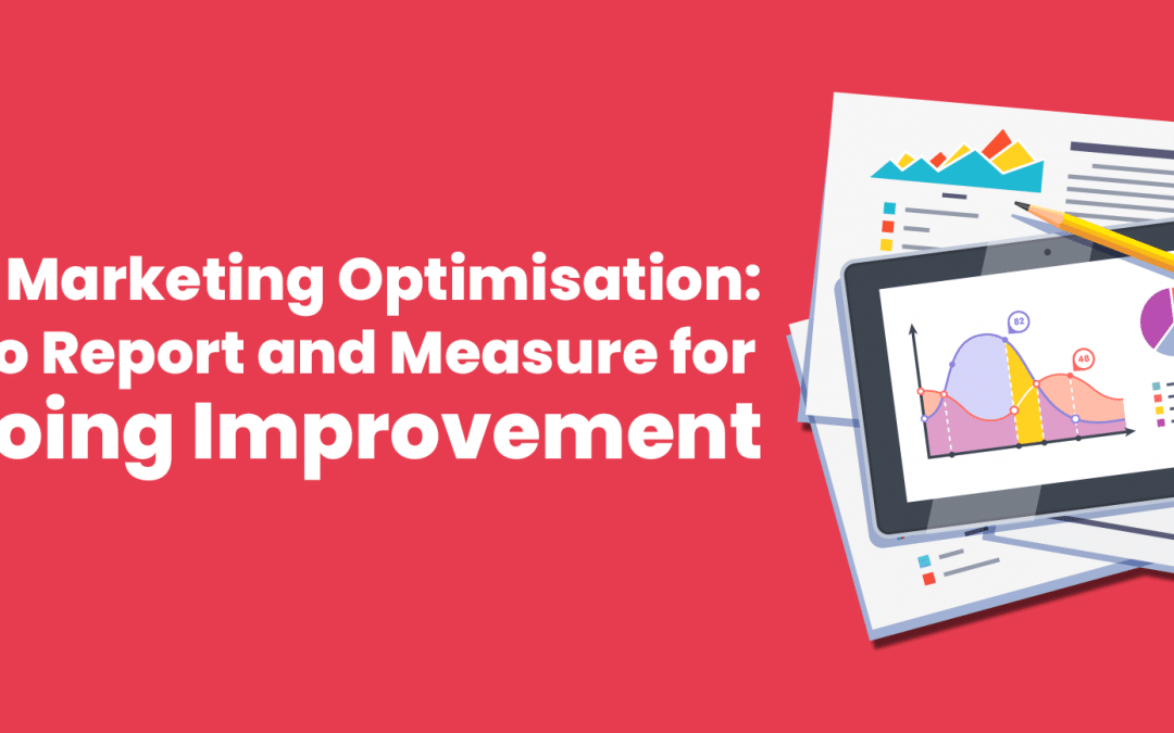 Email Marketing Optimisation:  How to Report and Measure for Ongoing Growth