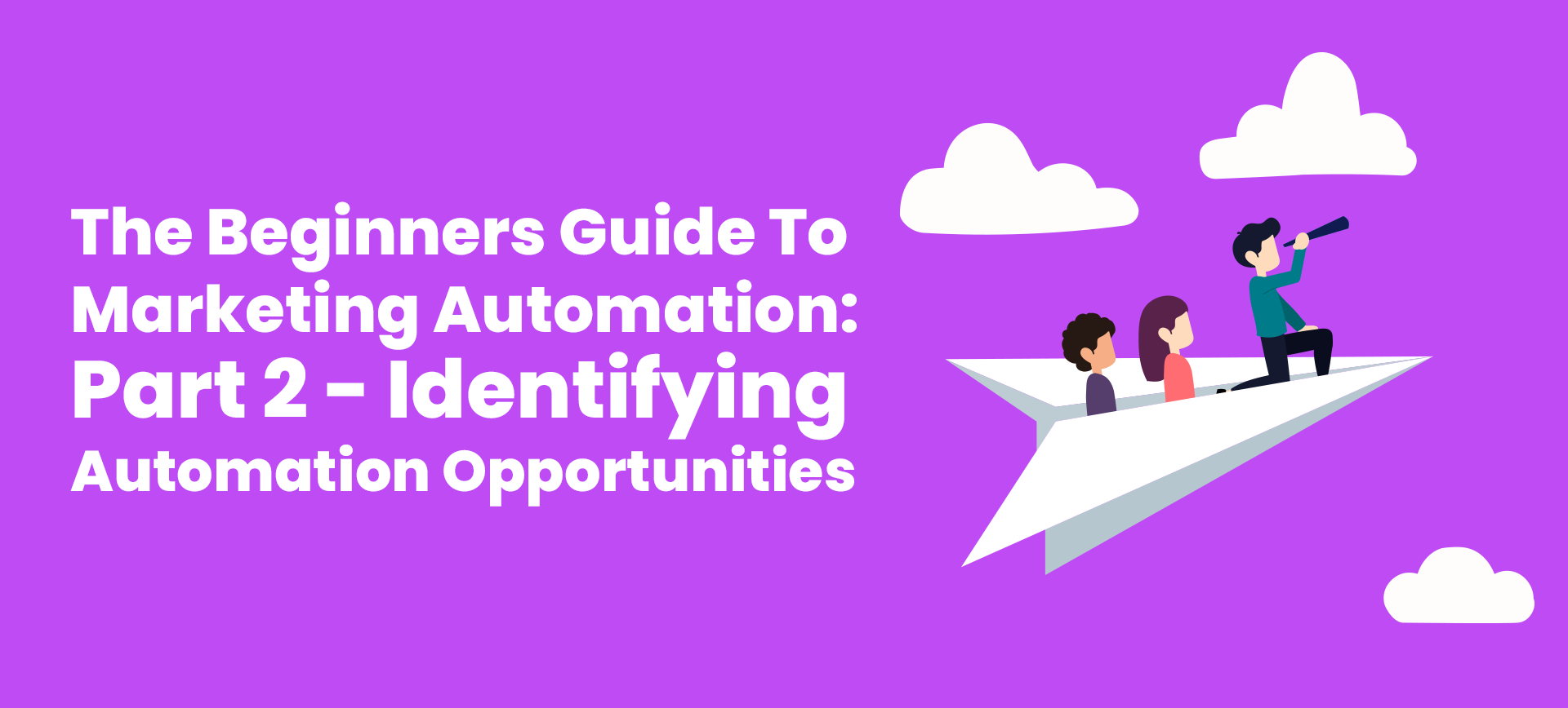 The Beginners Guide To Marketing Automation: Part 2 – Identifying Automation Opportunities
