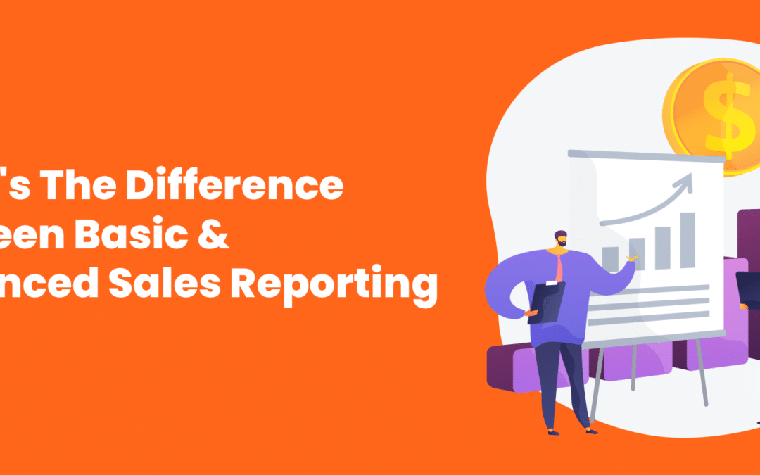 What's The Difference Between Basic & Advanced Sales Reporting